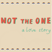 NOT THE ONE: a love story