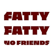 2018 - Fatty Fatty No Friends