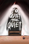 TO QUIET THE QUIET