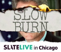 2018 Slow Burn Live in Chicago (Slate Magazine)