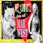 Mel Schwartz Sleeps with Mae West  R-Rated Edition