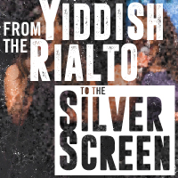 From the Yiddish Rialto to the Silver Screen 2019