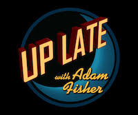 Up Late with Adam Fisher