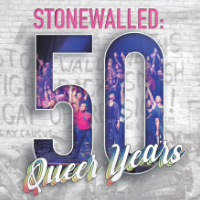 Stonewalled: 50 Queer Years