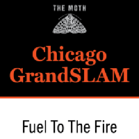 The Moth 2019: The Chicago Moth GrandSLAM: Fuel to the Fire