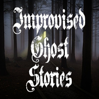 Improvised Ghost Stories