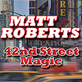 MATT ROBERTS 42nd Street Magic