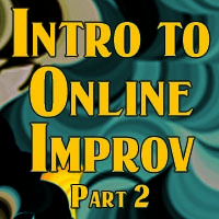 Intro to Online Improv Part 2 (Oct. 2020)
